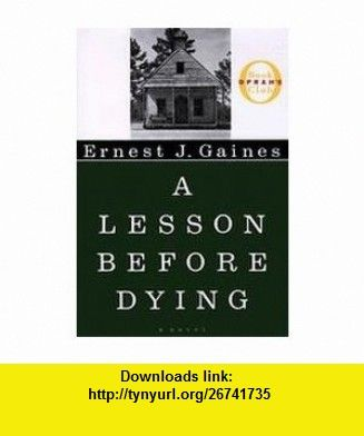 a lesson before dying a novel ernest j gaines asin  a lesson before dying tells the story of two men who through no choice of their own come together and form a bond through the realization that choosing to