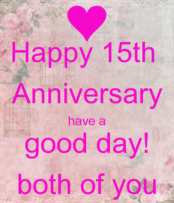 Happy 15th Anniversary have a good day! both of you KEEP