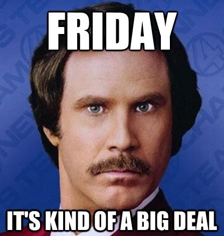 70c35bafc156e905ea5f62a204474906 friday it's kind of a big deal happyfriday ronburgundy happy