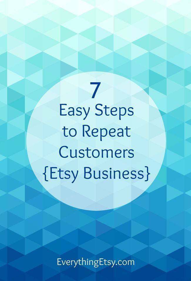 7 Easy Steps To Repeat Customers Etsy Business Etsy Business