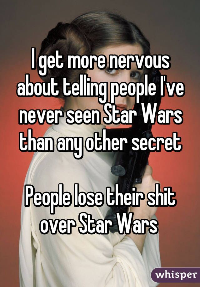 70c40c9ffb115c75d00389053ab0daa2 i get more nervous about telling people i've never seen star wars