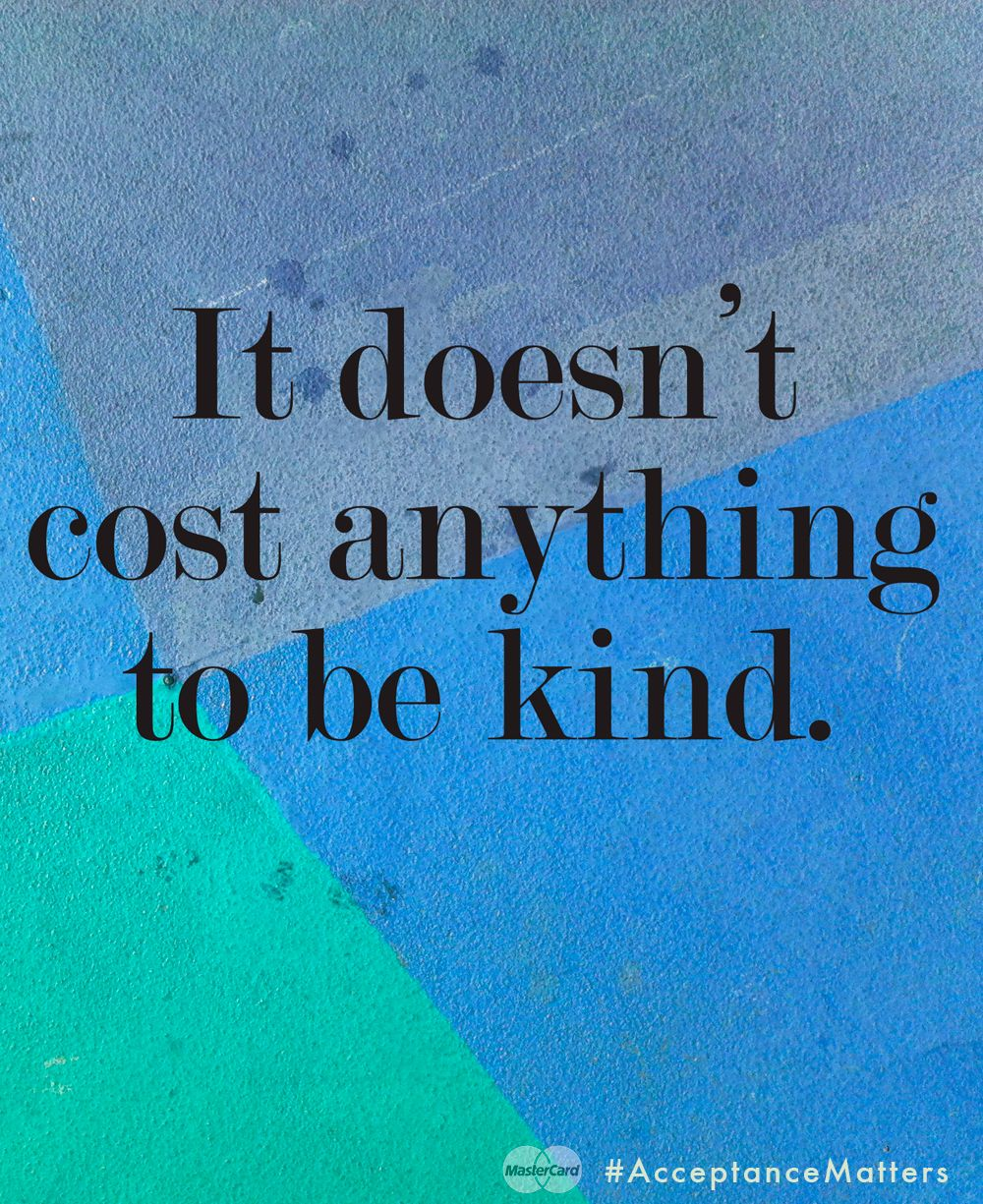 It doesn't cost anything to be kind.