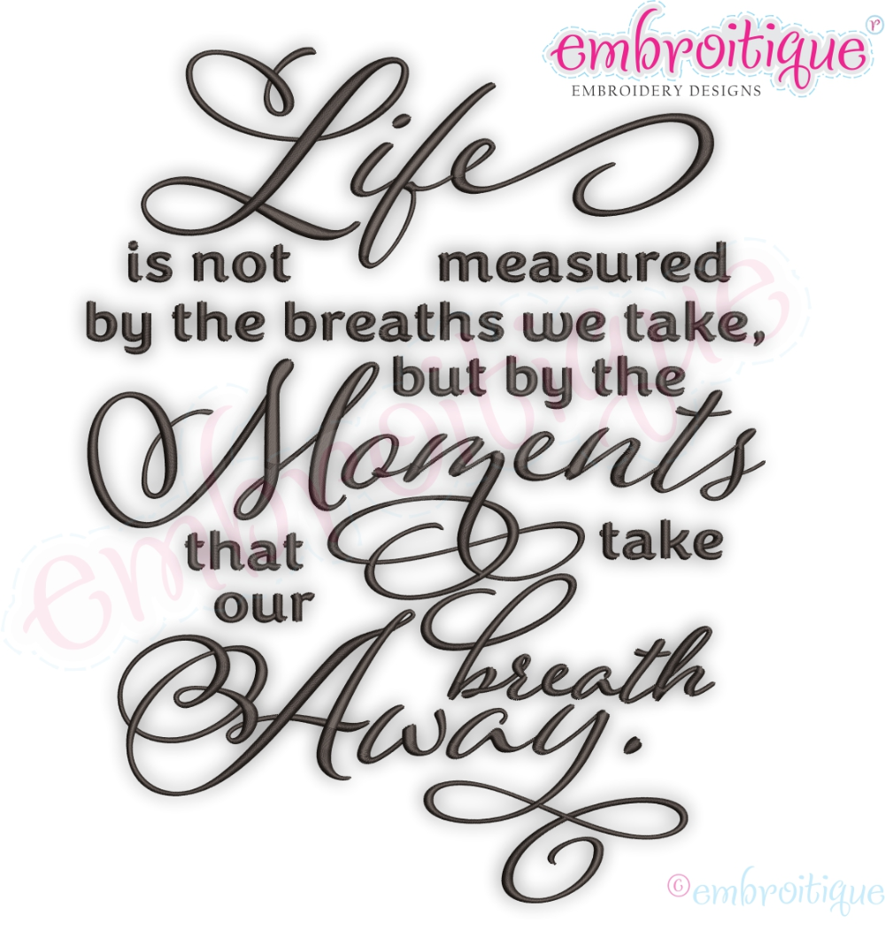 Life is not Measured by the breaths we take, but the