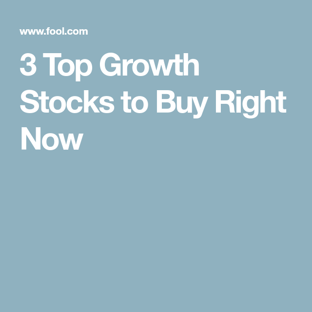 3 Top Growth Stocks to Buy Right Now | Buy stocks, The ...