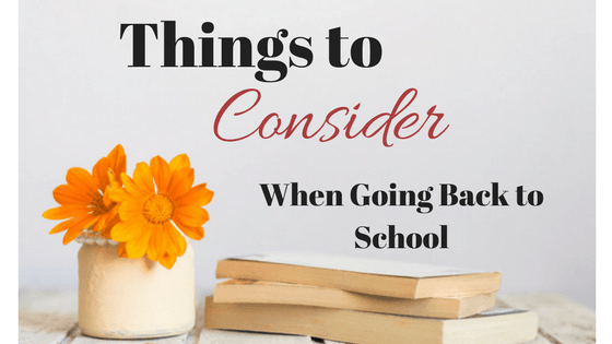 Things to Consider When Going Back to School