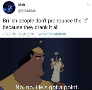 Bri ish people don't pronounce the