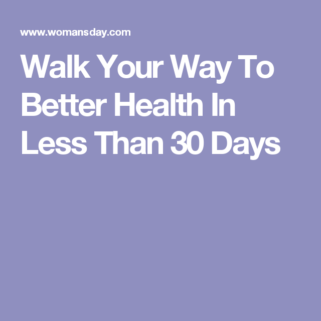 Walk Your Way To Better Health In Less Than 30 Days
