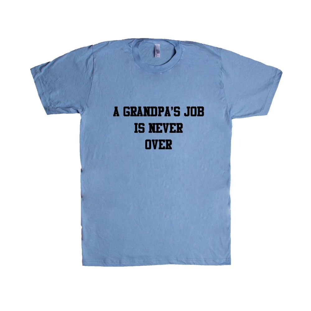 A Grandpa's Job is Never Over Mother of Children Kids Mom Aunt Uncle Grandma Grandpa Family Proud Momma Pregnant SGAL1 Unisex T Shirt