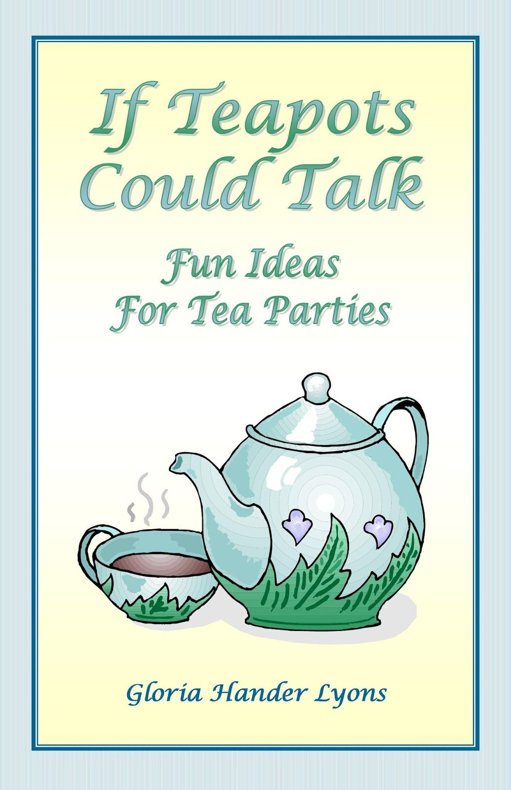 If Teapots Could Talk: Fun Ideas For Tea Parties: If Teapots Could Talk: Fun Ideas For Tea Parties