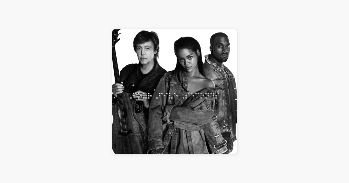 Fourfiveseconds By Rihanna And Kanye West And Paul Mccartney On Apple Music Paul Mccartney Kanye West Rihanna