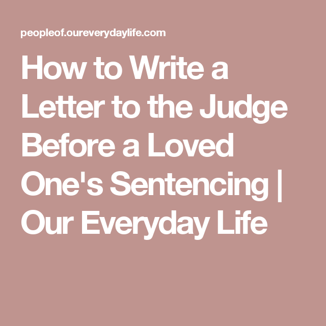 I Need A Sample Letter To Write A Judge Before Sentencing On