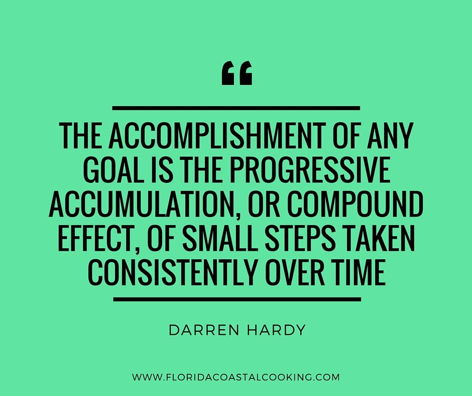 Darren Hardy Quote - The Compound Effect - Florida Coastal Cooking ...