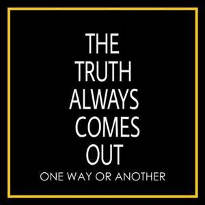 Truth Will Come Out Thoughtful Perspectives Wisdom Quotes