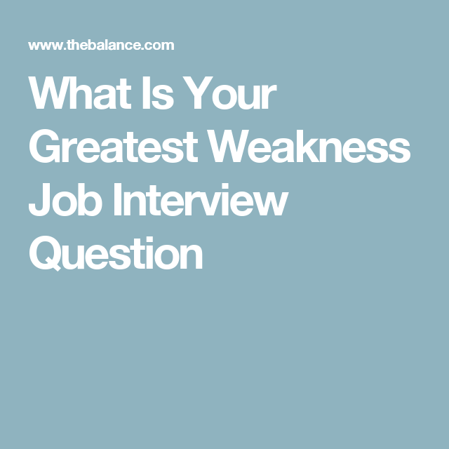 Best Answers for What is Your Greatest Weakness Job interviews and