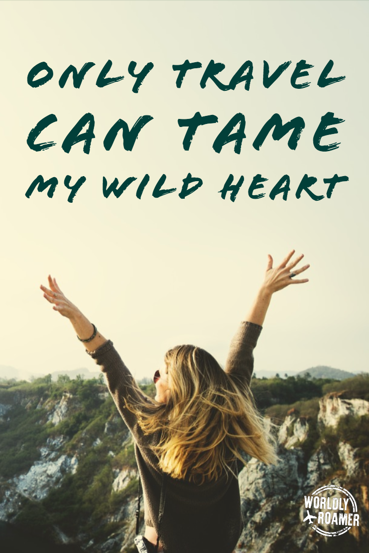 Only travel can tame my wild heart. - @worldlyroamer ********************************** #worldlyroamer #travelquotesinspirational #travelquoteswanderlust #travelquotesadventure #travelquotesgypsysoul #travelquotescouple #travelquotesmemories #travelquotessolo #travelquotes #travelinspiration #travelteaches #giftoftravel #wild #wildatheart