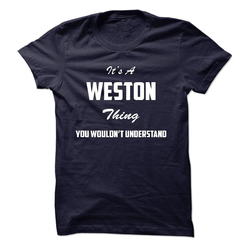 Its a WESTON Thing You Wouldnt Understand
