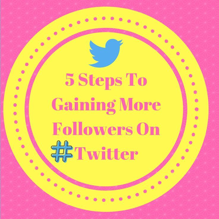 5 Steps To Gain More Followers On Twitter Mom advice