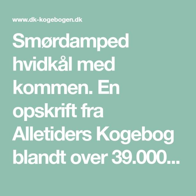 Smordamped Hvidkal Med Kommen Opskrift Hvidkal Gryderet Kylling