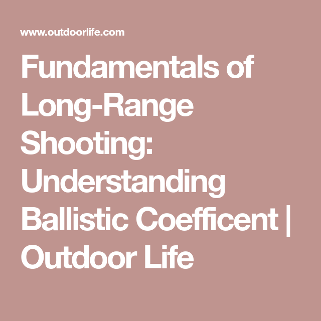 Fundamentals Of Long Range Shooting Understanding Ballistic Coefficent Outdoor Life Ballistics Fundamental Understanding