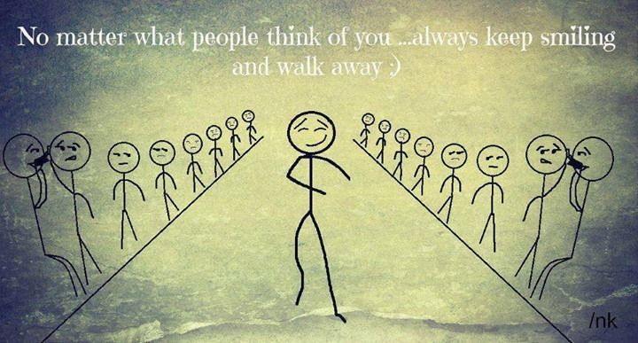 No Matter What People Think Of You Always Keep Smiling And Walk