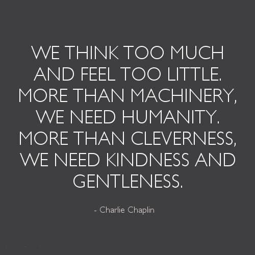 Quotes About Humanity We Think Too Much And Feel Too Little Wise Words  Pinterest