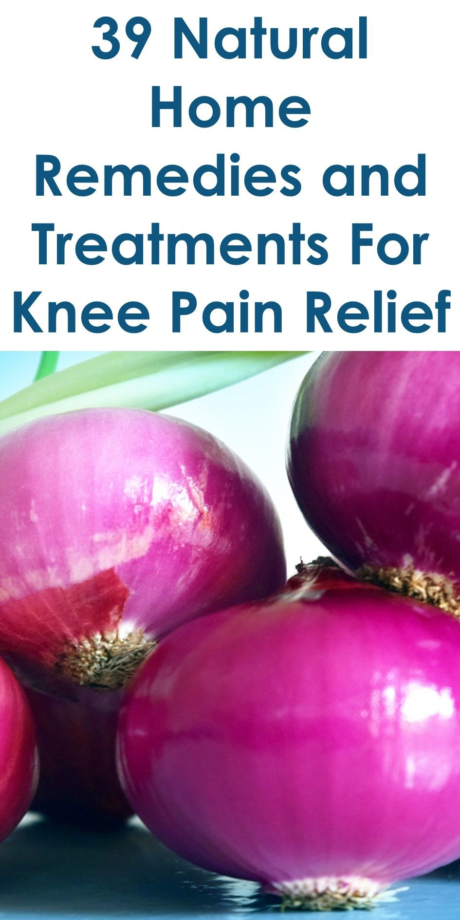 39 natural home remedies and treatments for knee pain relief: this