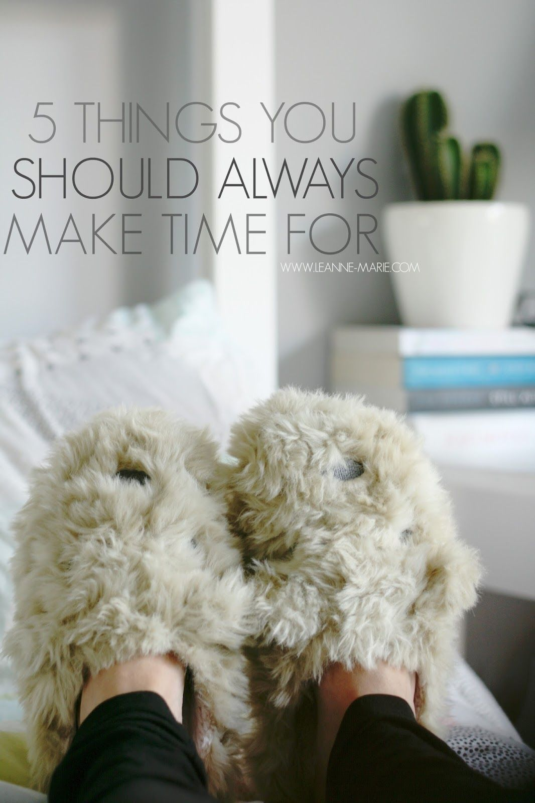 5 Things you should always make time for.