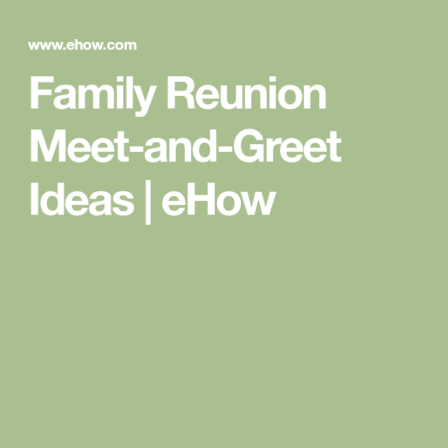 Meet and greet family reunion ideas