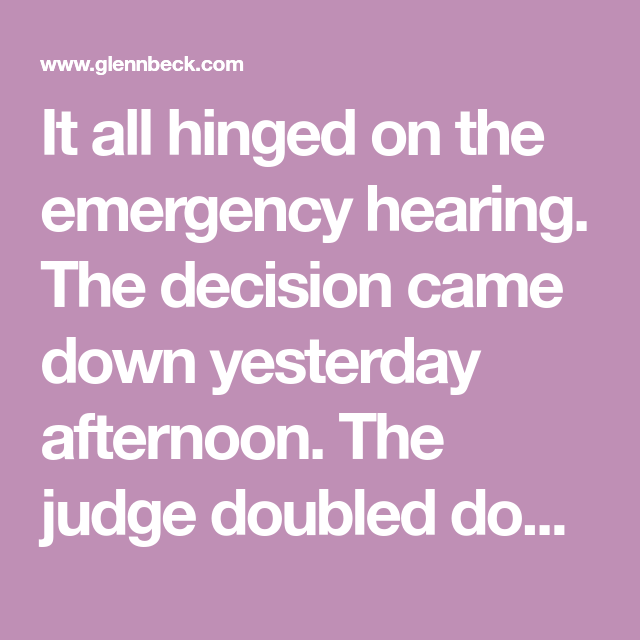 It All Hinged On The Emergency Hearing. The Decision Came