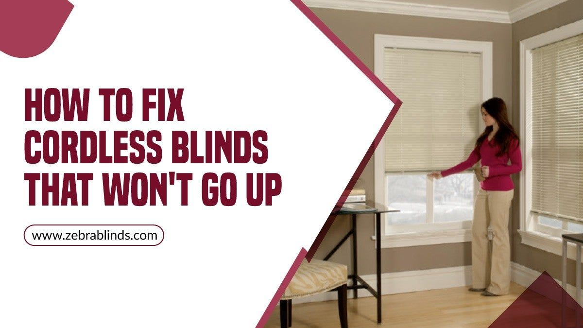 How To Fix Cordless Blinds That Won't Go Up Blinds
