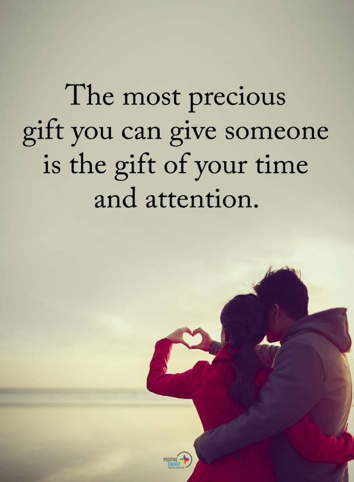 Quotes The Most Precious Gift You Can Give Someone Is The Gift Of Your Time And Attention Time Quotes Love Quotes For Him Romantic Quotes