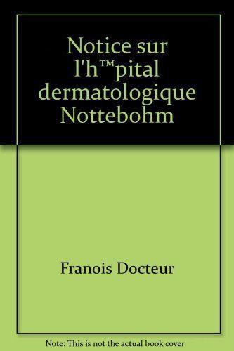 Télécharger Livre François docteur - Notice sur l hôpital dermatologique nottebohm PDF Ebook Gratuit