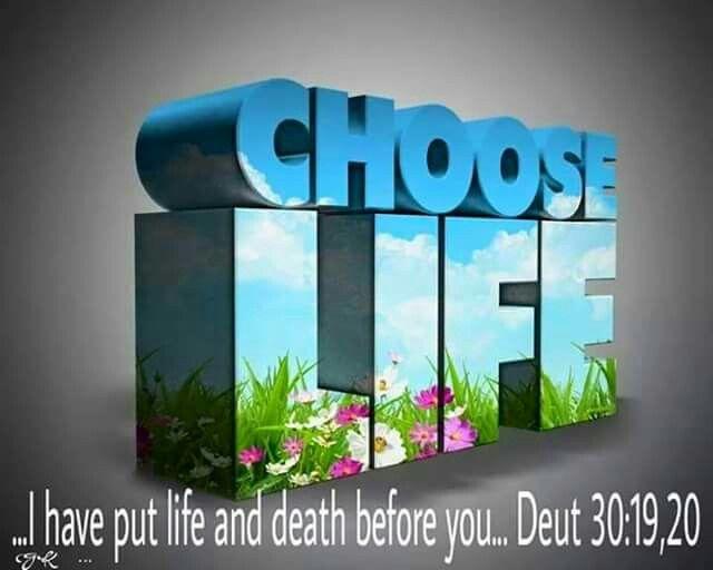 Deut. 30:19,20 | Choose life, Bible, Life