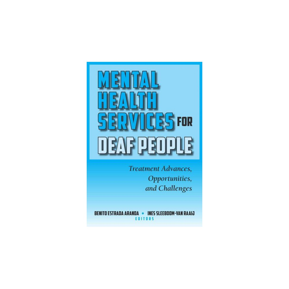 Mental Health Services for Deaf People : Treatment Advances, Opportunities, and Challenges (Hardcover)