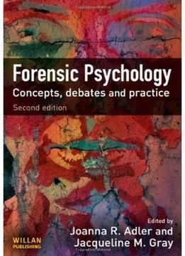 Forensic Psychology: Concepts Debates And Practice (2nd Edition)