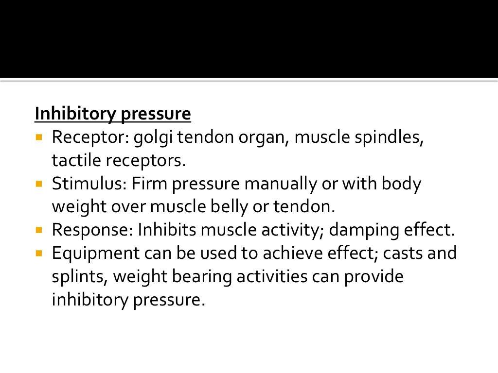 Inhibitory pressure Receptor: golgi tendon organ, muscle spindles ...