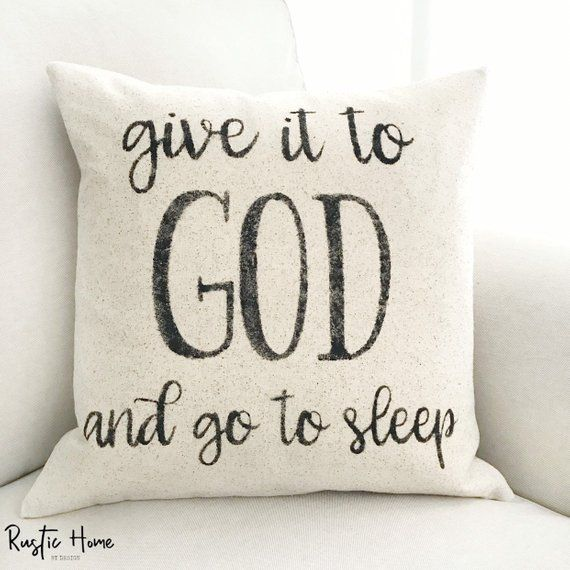 Give It To God And Go To Sleep   Rustic Pillow Cover   Farmhouse Pillow   Made To Order   Fixer Uppe