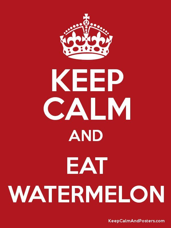 Keep Calm and... Eat Watermelon...WERE IS MY SHERLOCK SERIES 3 some one: EAT YOUR WATSON WELLON....I mean x.x water