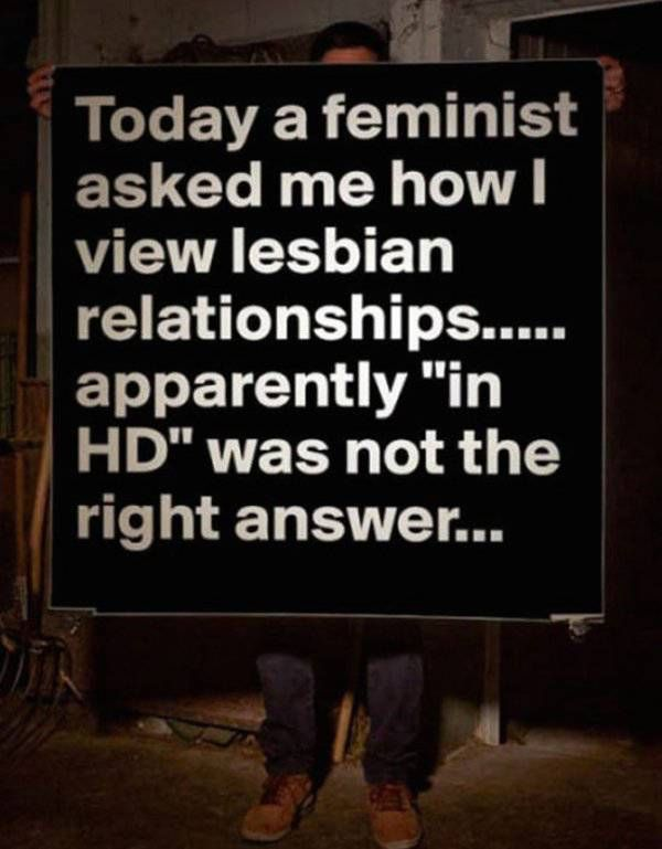 """Today a feminist asked me how I view lesbian relationships...  apparently """"in HD"""" was not the right answer...  #fun #funny #funnytext #humor #humorous #amusing #feminisim"""