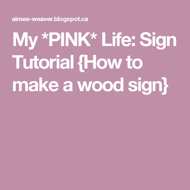 My *PINK* Life: Sign Tutorial {How to make a wood sign}