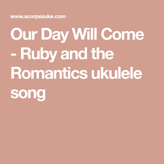 Our Day Will Come Ruby And The Romantics Ukulele Song Ukulele