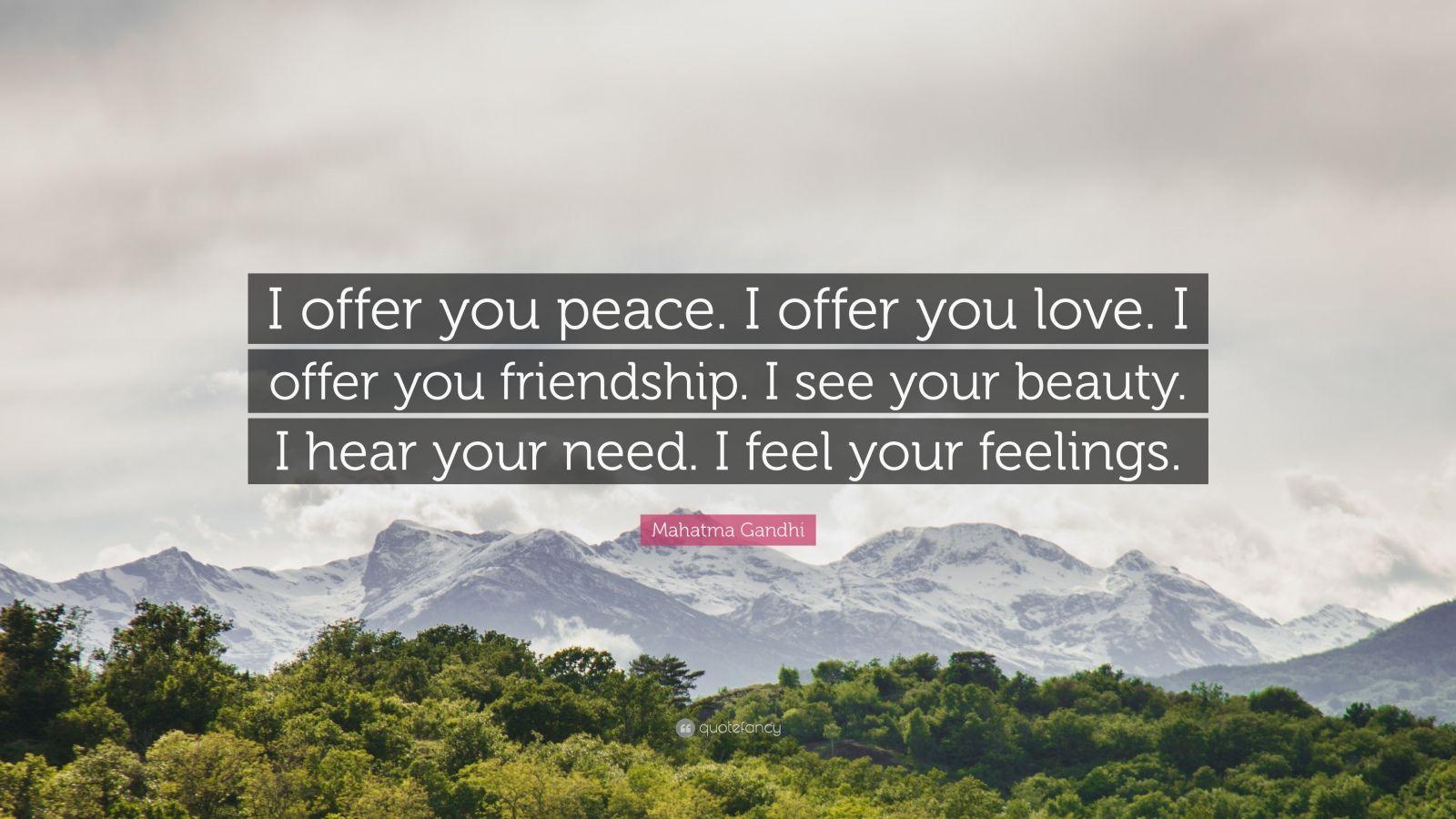"Mahatma Gandhi Quote: ""I offer you peace. I offer you love. I offer you…"
