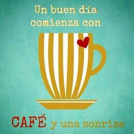 Un buen día comienza con Café y una sonrisa =)