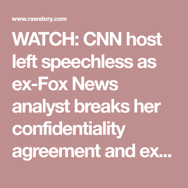 Watch Cnn Host Left Speechless As ExFox News Analyst Breaks Her