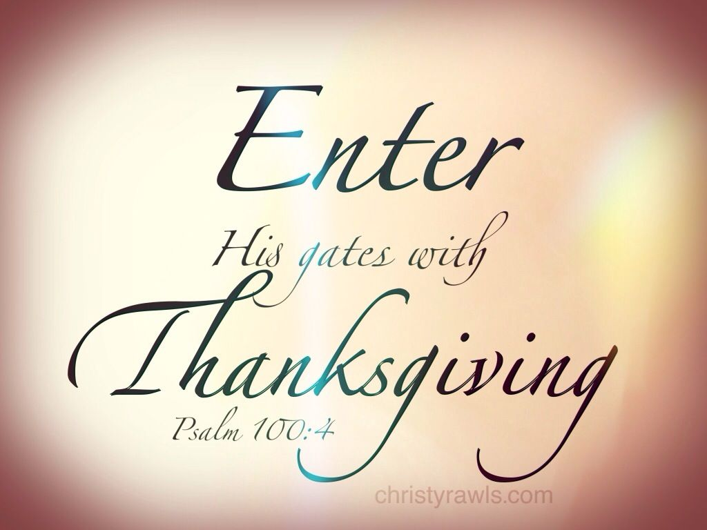Inspirational little talks with jesus enter his gates with thanksgiving psalm 100