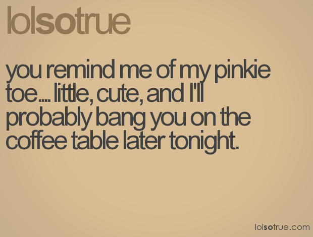 Coffee Table Pick Up Line.Pick Up Lines Quotes And Funnies Pick Up Lines Funny Pick Up