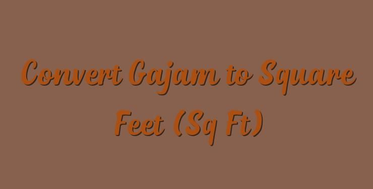 Convert Gajam to Square Feet (Sq Ft) | Area Converter