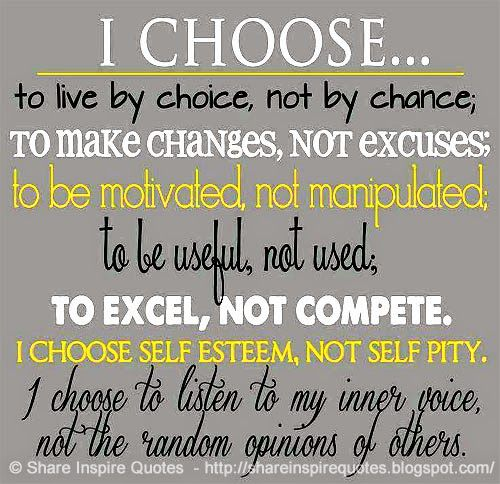 I CHOOSE to live by choice, not by chance; To make changes