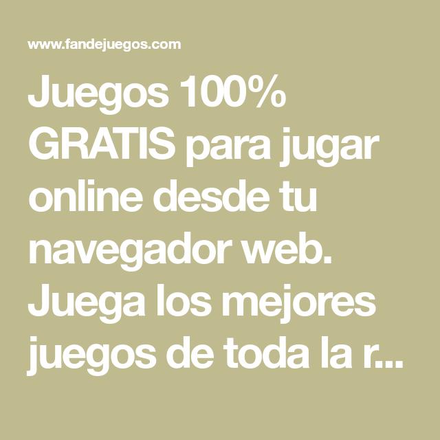 Juegos 100 Gratis Para Jugar Online Desde Tu Navegador Web Juega