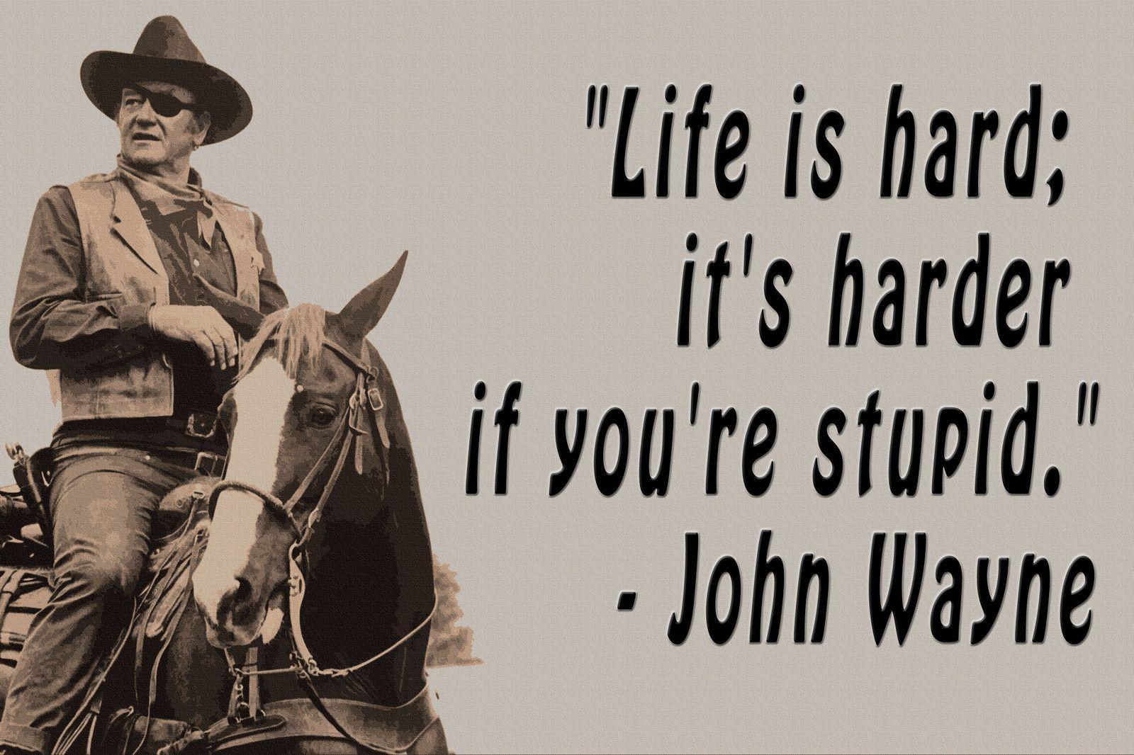 John Wayne Quote Life Is Hard John Wayne  Whosaidit  Pinterest  John Wayne Hard Quotes And